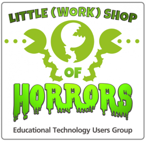 Little (work)shop of Horrors - ETUG Fall Workshop